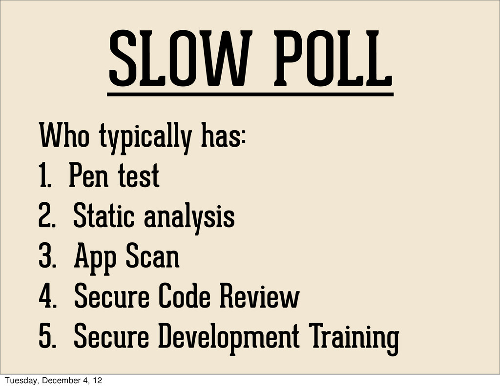 SLOW POLL Who typically has: 1. Pen test 2. Sta...
