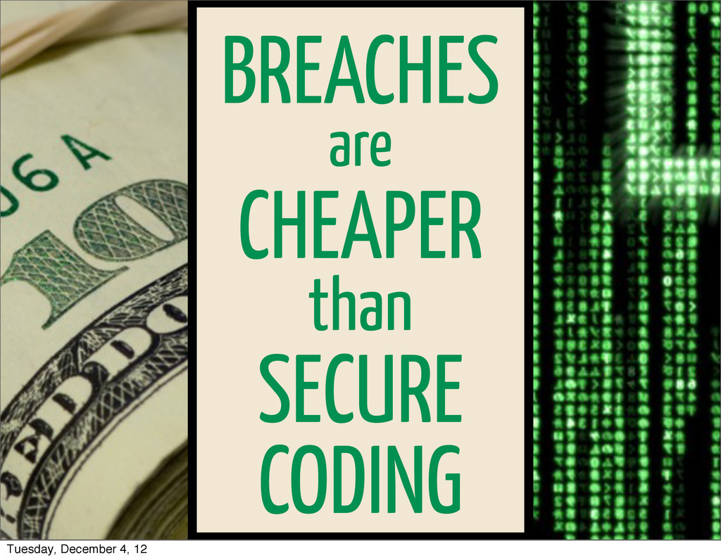 BREACHES are CHEAPER than SECURE CODING Tuesday...
