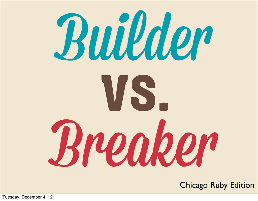 Builde Breake Chicago Ruby Edition vs. Tuesday,...