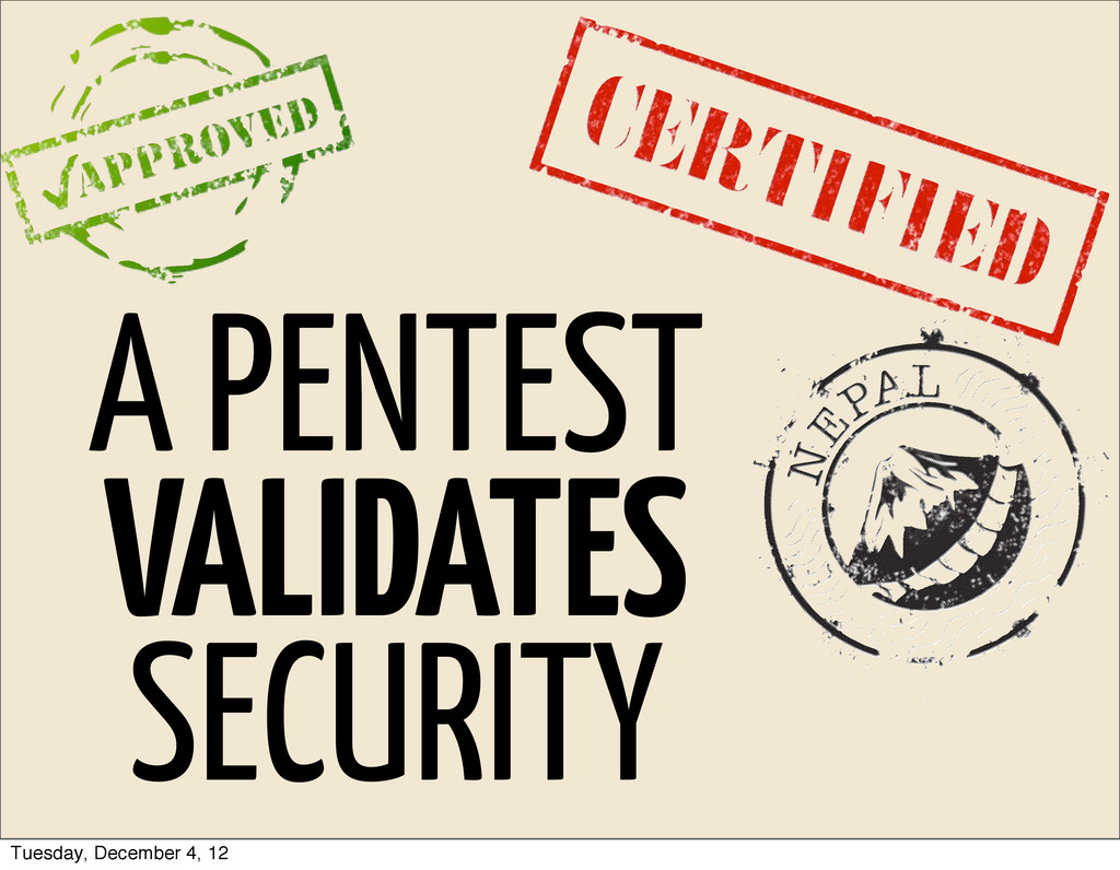 A PENTEST VALIDATES SECURITY Tuesday, December ...