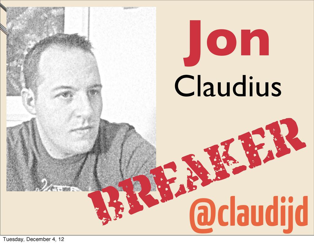 Jon Claudius Breaker @claudijd Tuesday, Decembe...