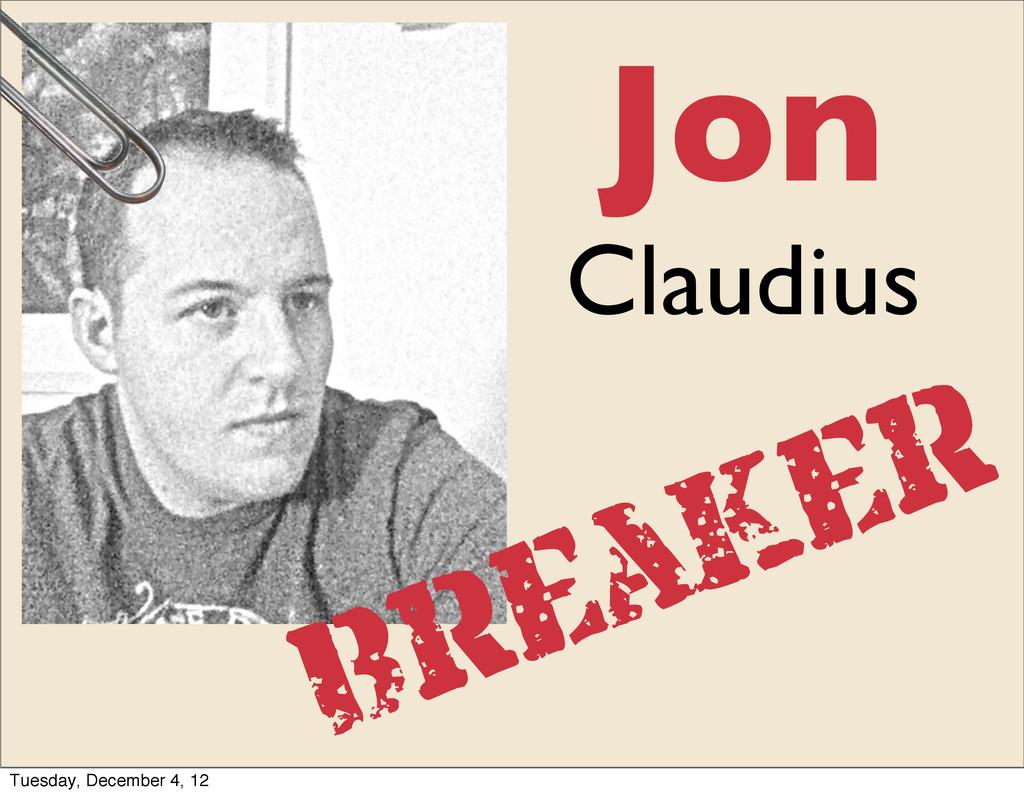 Jon Claudius Breaker Tuesday, December 4, 12