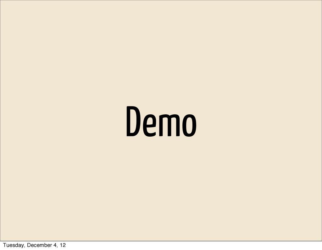 Demo Tuesday, December 4, 12