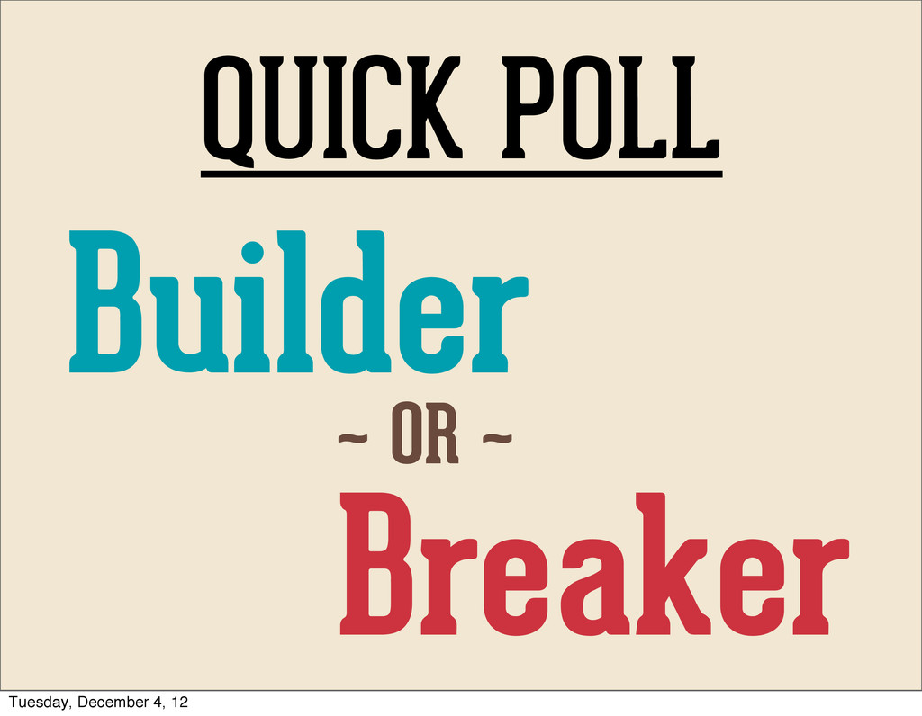 QUICK POLL Builder Breaker ~ OR ~ Tuesday, Dece...