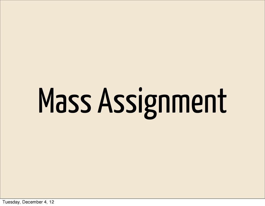 Mass Assignment Tuesday, December 4, 12