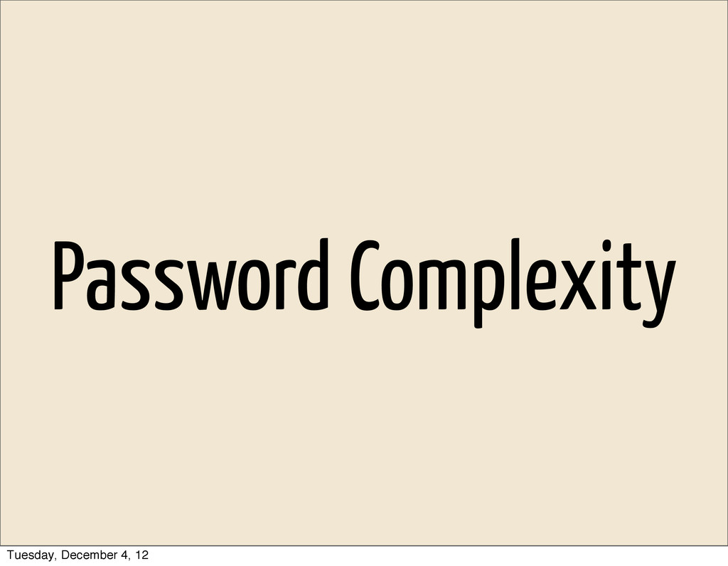Password Complexity Tuesday, December 4, 12