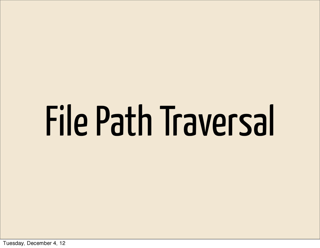 File Path Traversal Tuesday, December 4, 12