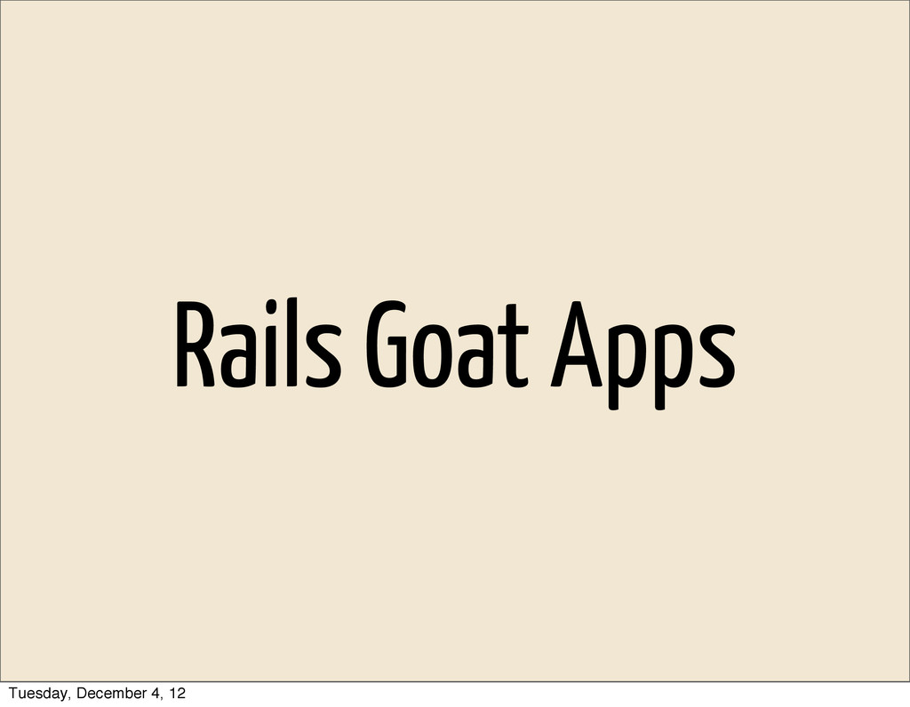 Rails Goat Apps Tuesday, December 4, 12