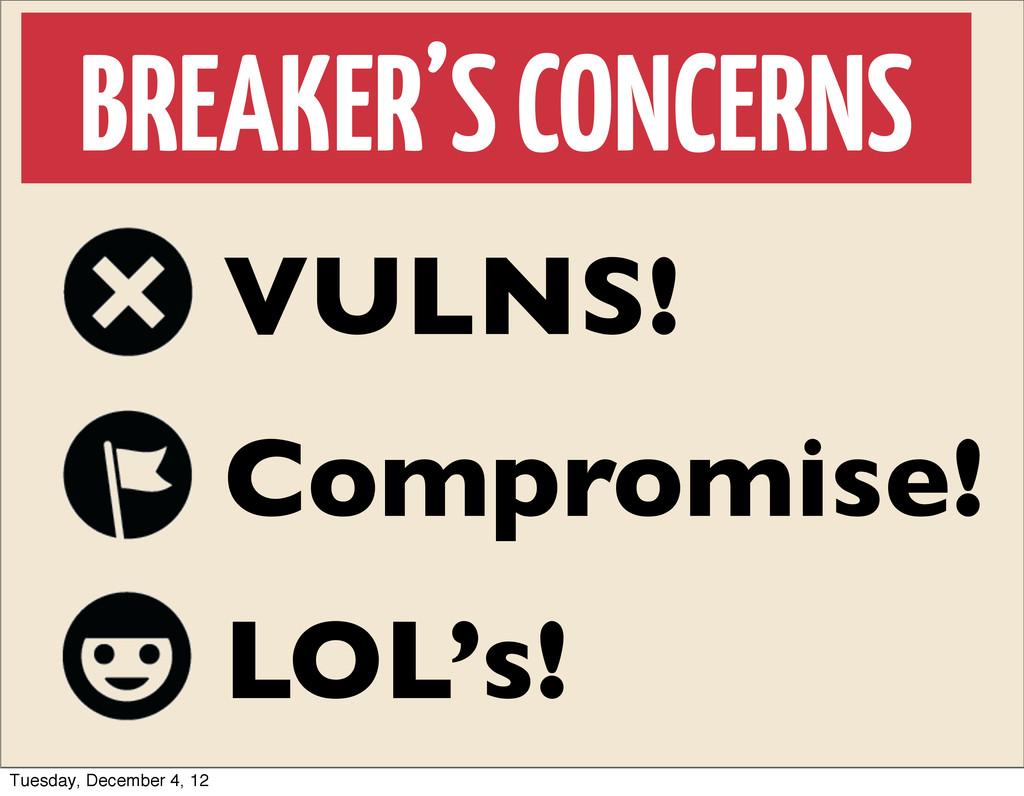 BREAKER'S CONCERNS LOL's! VULNS! Compromise! Tu...