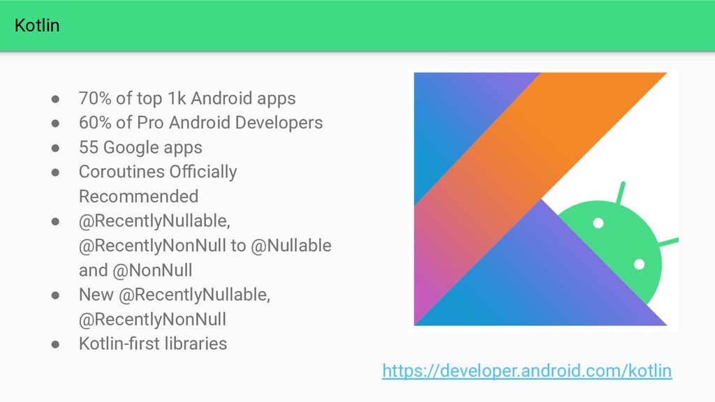 Kotlin ● 70% of top 1k Android apps ● 60% of Pr...