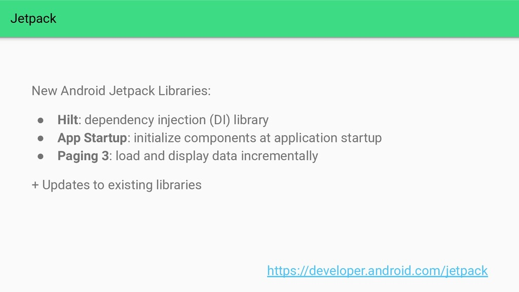 Jetpack New Android Jetpack Libraries: ● Hilt: ...