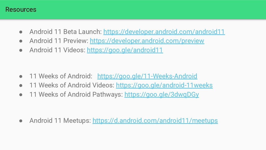 Resources ● Android 11 Beta Launch: https://dev...