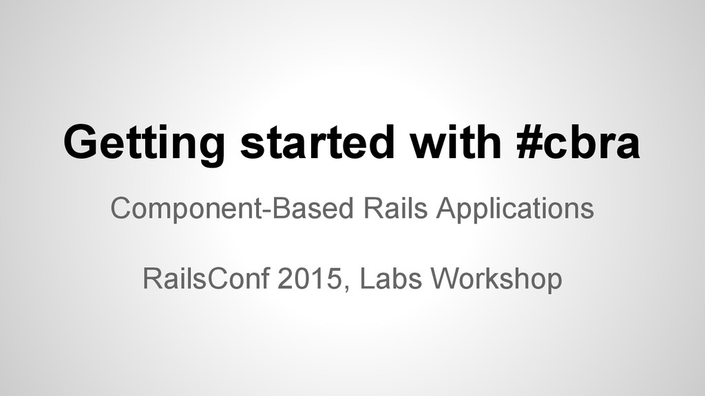 Getting started with #cbra Component-Based Rail...