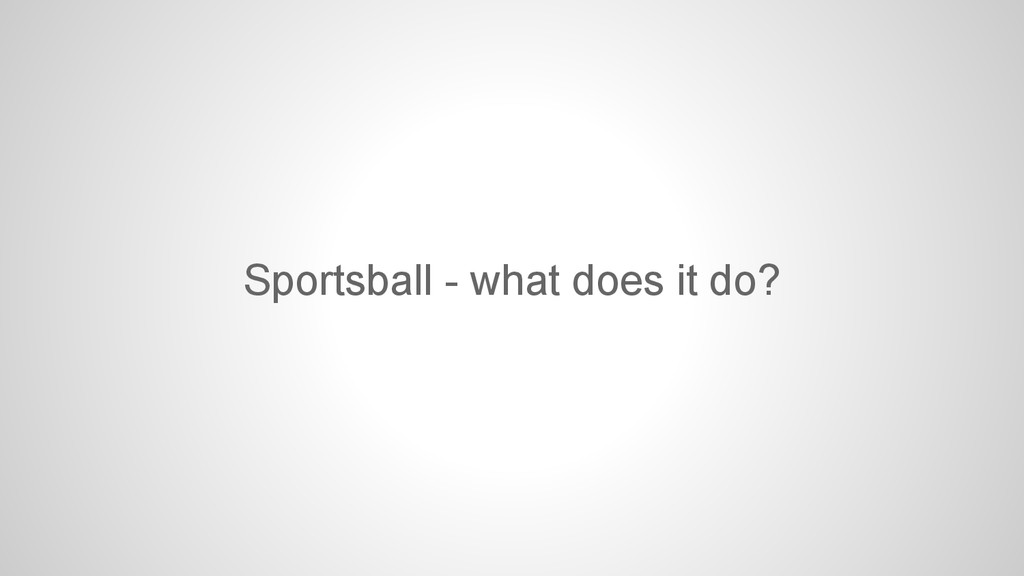 Sportsball - what does it do?