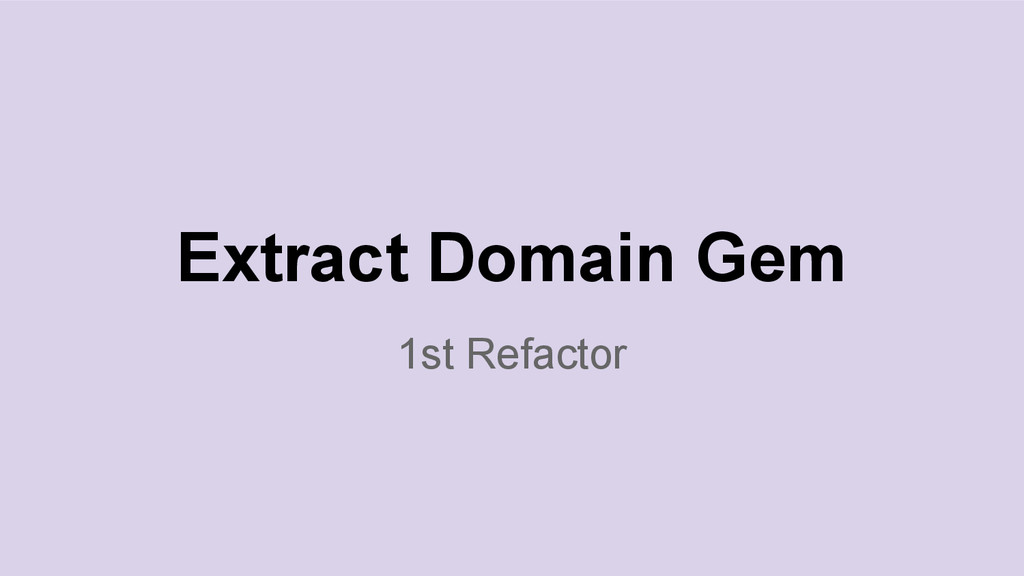 1st Refactor Extract Domain Gem