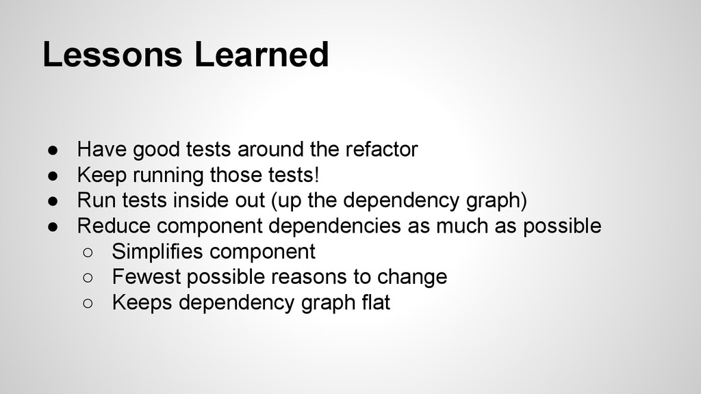 Lessons Learned ● Have good tests around the re...