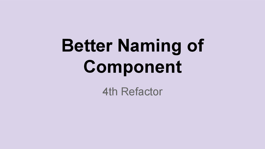 4th Refactor Better Naming of Component