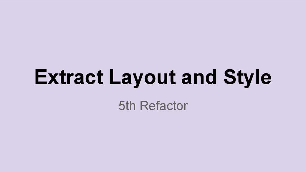5th Refactor Extract Layout and Style