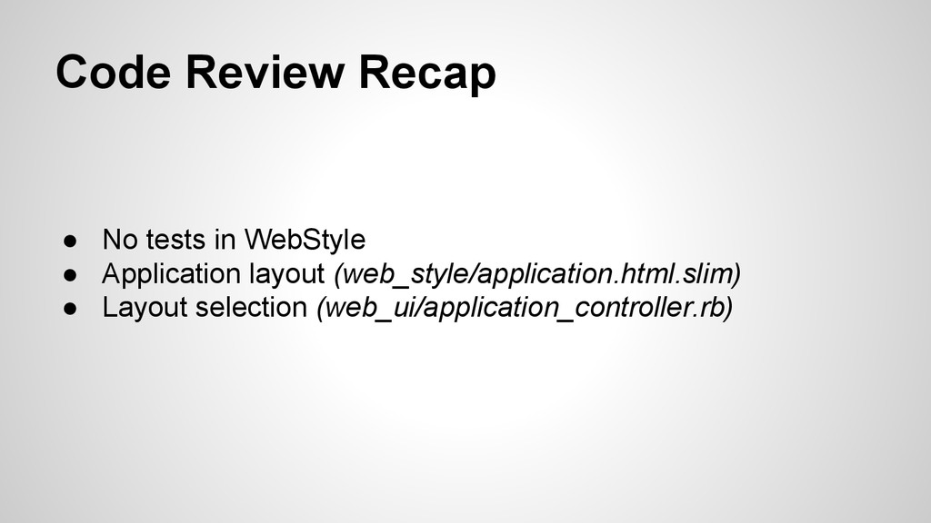 Code Review Recap ● No tests in WebStyle ● Appl...