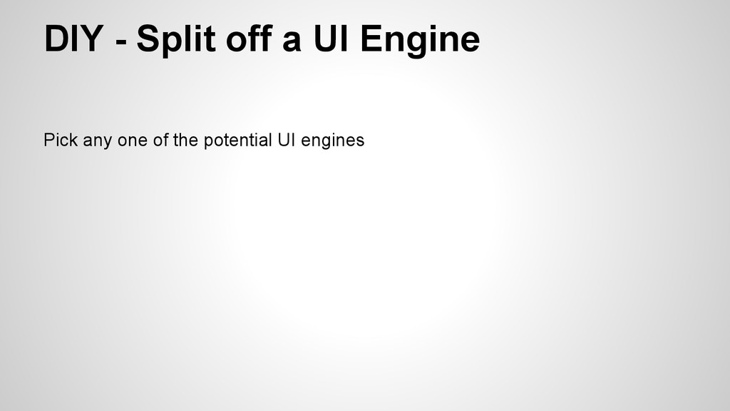 Pick any one of the potential UI engines DIY - ...