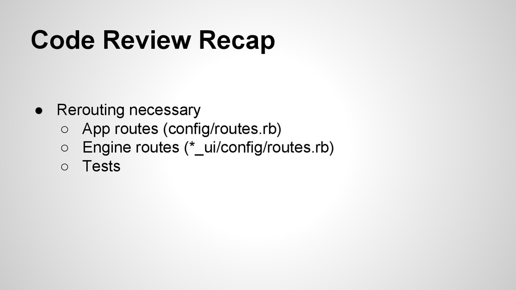Code Review Recap ● Rerouting necessary ○ App r...