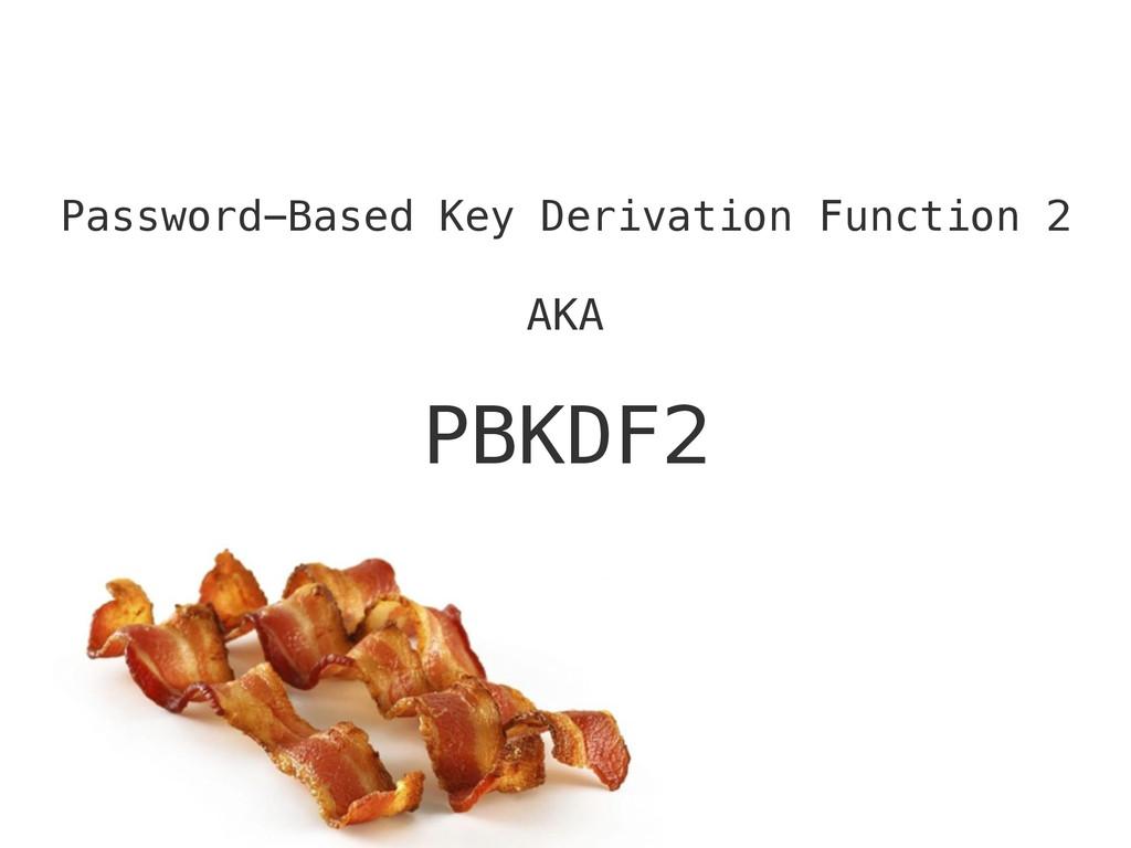 Password-Based Key Derivation Function 2 ! AKA ...