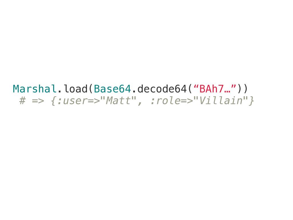 """Marshal.load(Base64.decode64(""""BAh7…"""")) # => {:u..."""