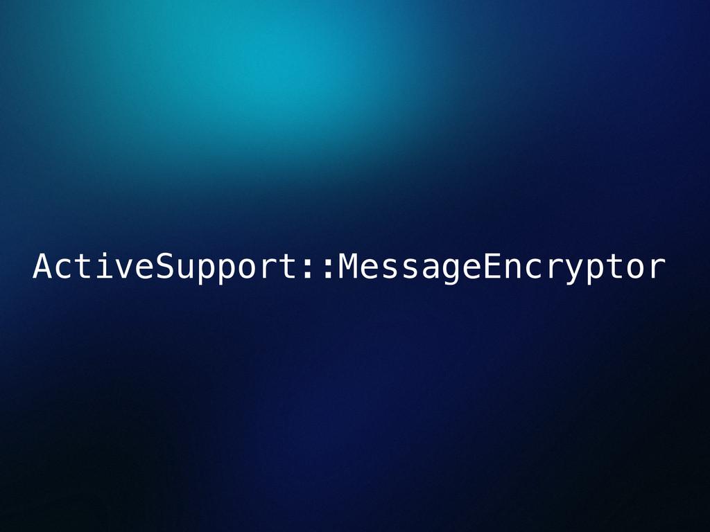 ActiveSupport::MessageEncryptor