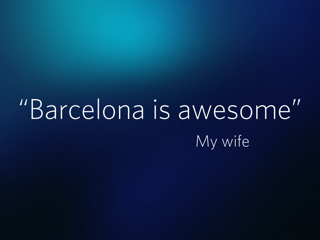 """""""Barcelona is awesome"""" My wife"""