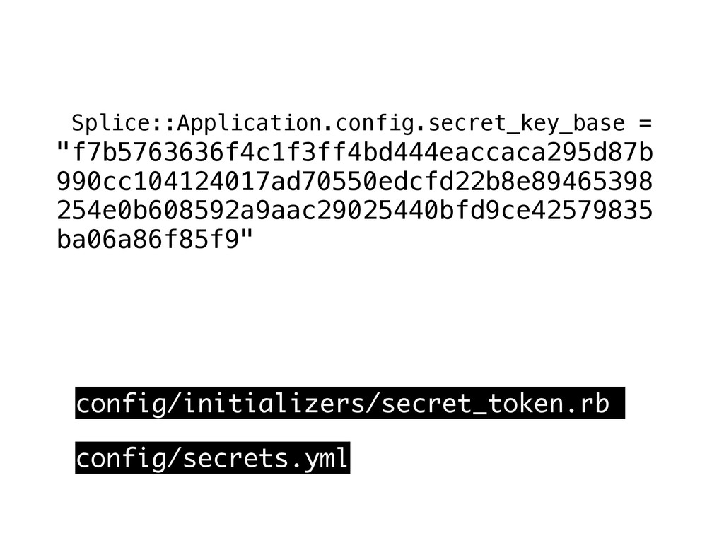 "Splice::Application.config.secret_key_base = ""f..."