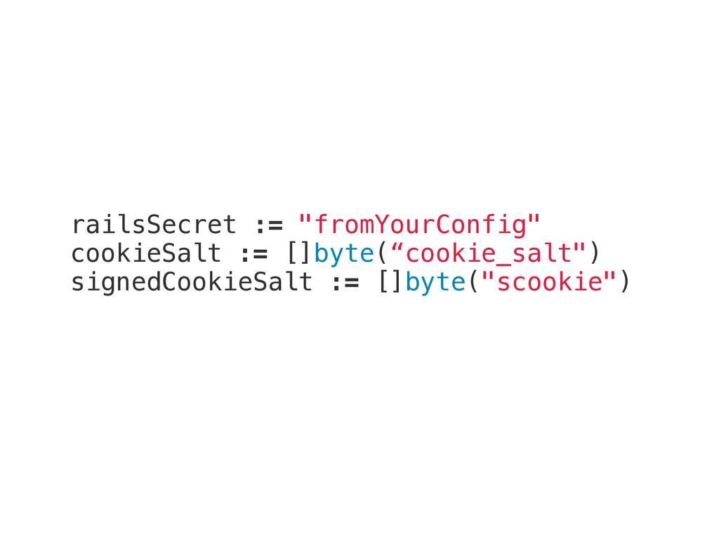 """railsSecret := """"fromYourConfig"""" cookieSalt := [..."""