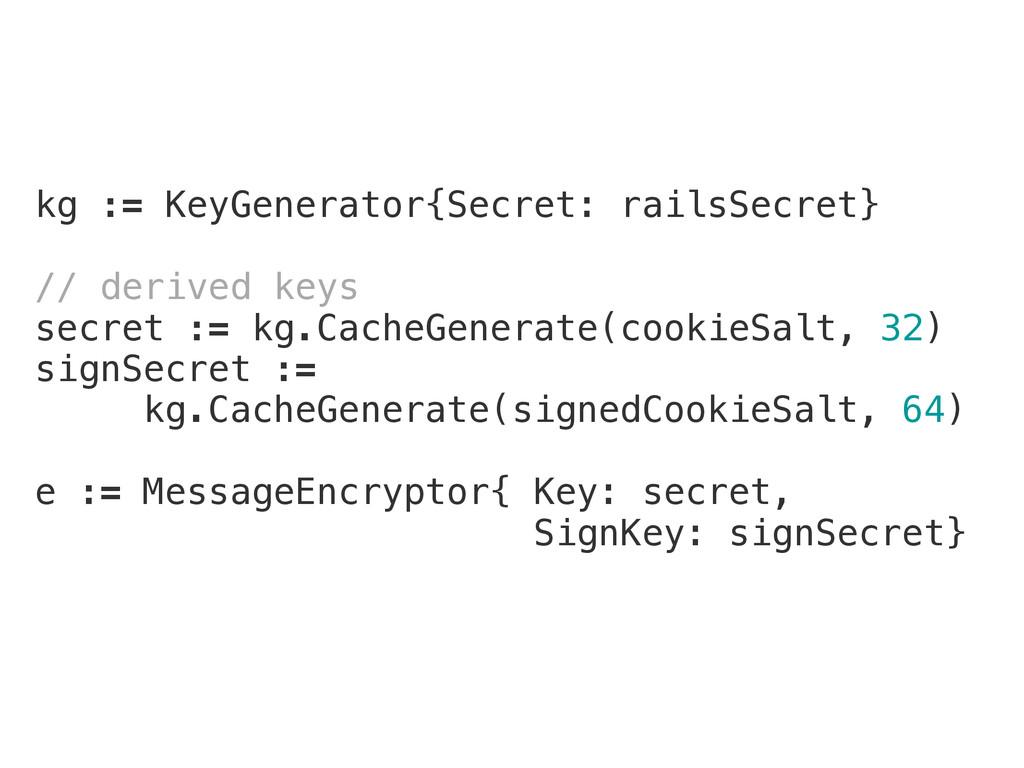 kg := KeyGenerator{Secret: railsSecret} ! // de...