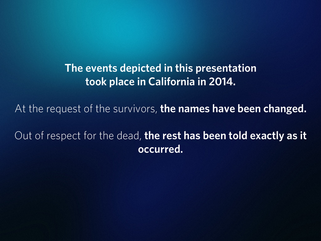 The events depicted in this presentation took p...