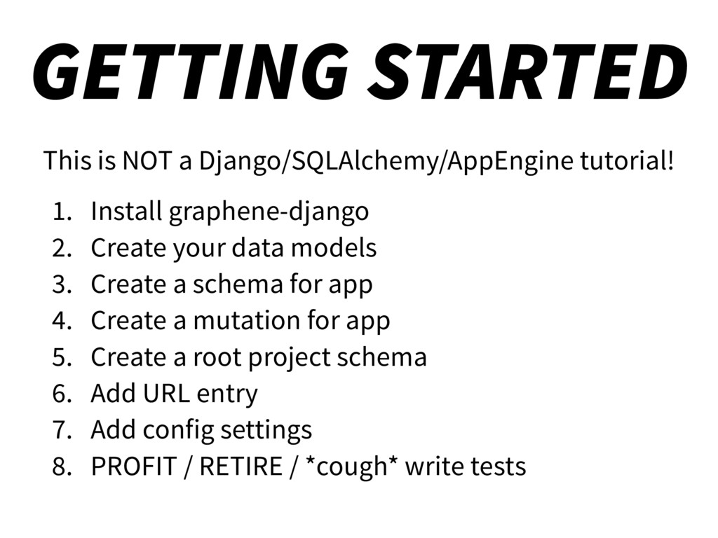GETTING STARTED This is NOT a Django/SQLAlchemy...