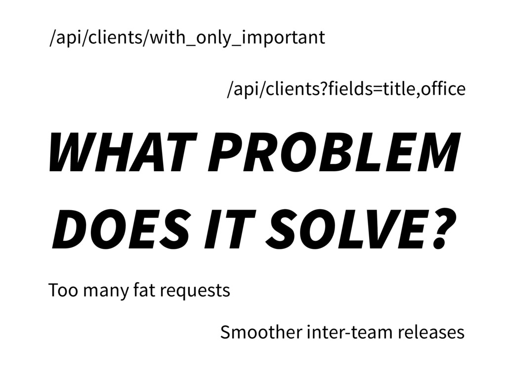 WHAT PROBLEM DOES IT SOLVE? /api/clients/with_o...