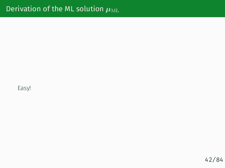 Derivation of the ML solution µML Easy! 42/84