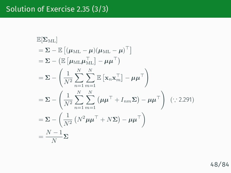 Solution of Exercise 2.35 (3/3) E[ΣML] = Σ − E ...