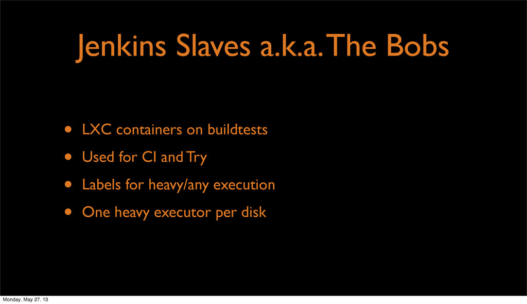 Jenkins Slaves a.k.a. The Bobs • LXC containers...