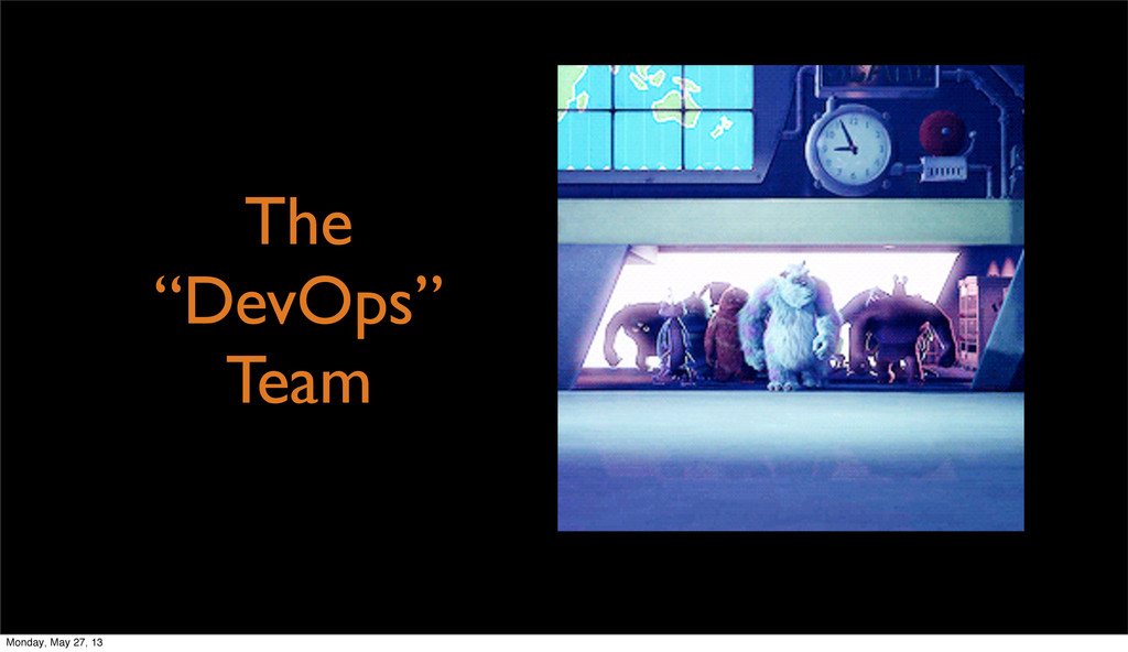 "The ""DevOps"" Team Monday, May 27, 13"