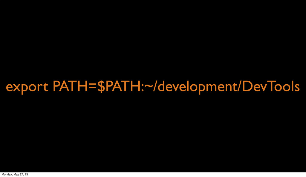 export PATH=$PATH:~/development/DevTools Monday...
