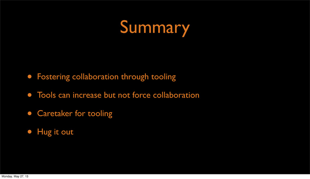 Summary • Fostering collaboration through tooli...