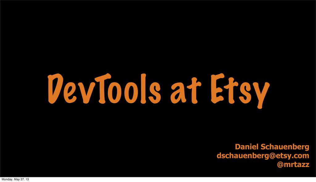 DevTools at Etsy Daniel Schauenberg dschauenber...