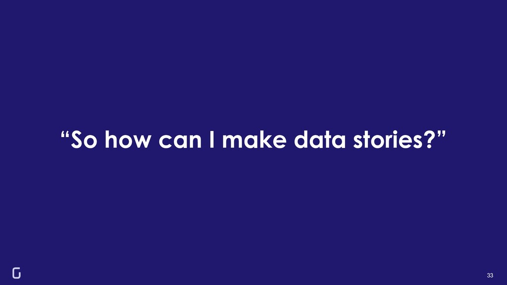 """So how can I make data stories?"" 33"