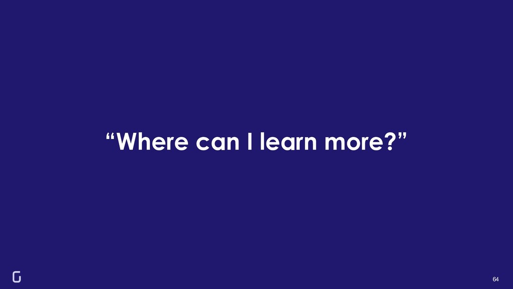 """Where can I learn more?"" 64"