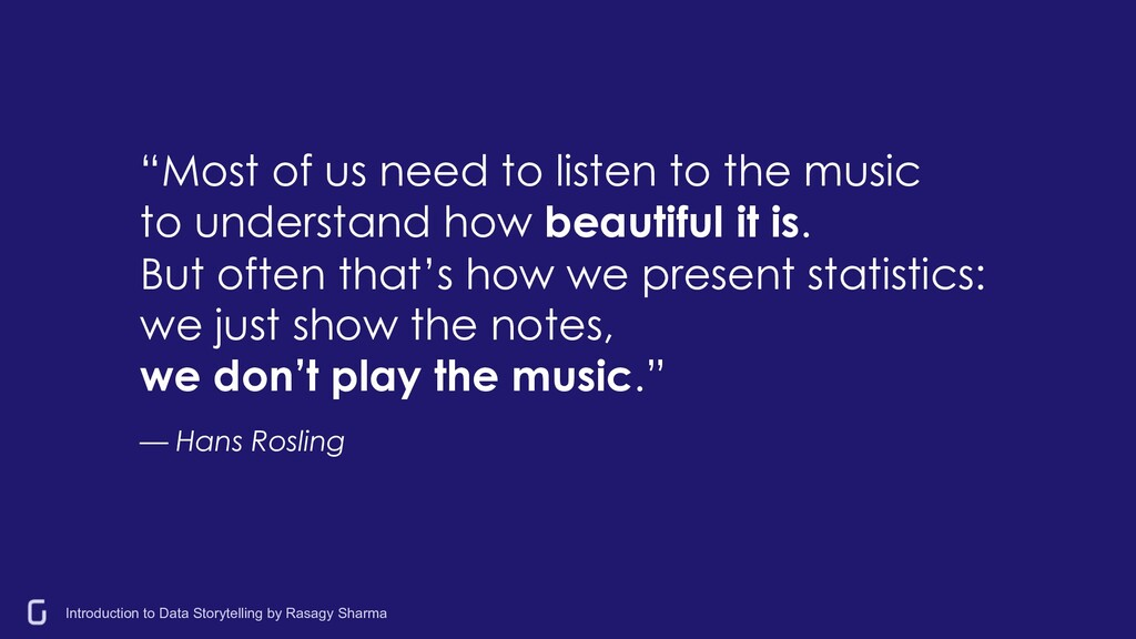"""Most of us need to listen to the music to unde..."