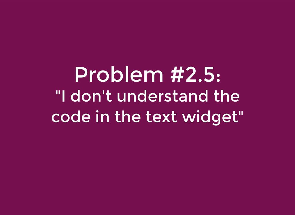 "Problem #2.5: Problem #2.5: ""I don't understand..."