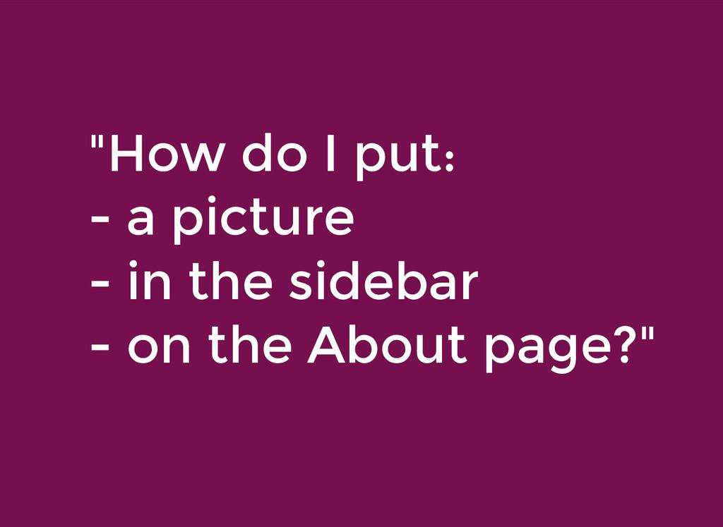 """""""How do I put: """"How do I put: - a picture - a p..."""