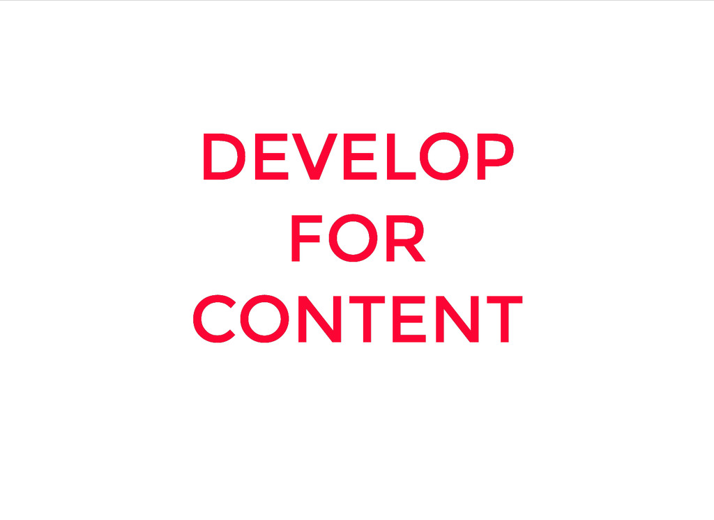 DEVELOP DEVELOP FOR FOR CONTENT CONTENT