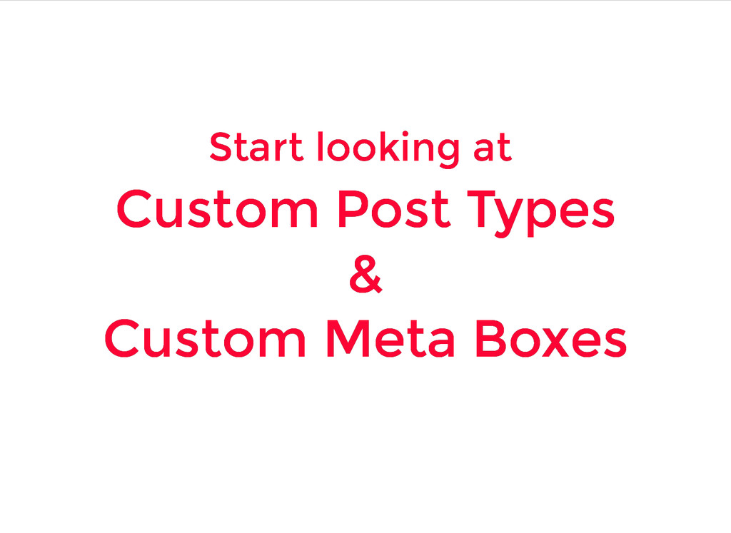 Start looking at Start looking at Custom Post T...